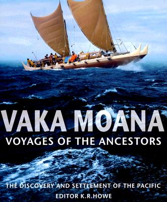 Vaka Moana, Voyages of the Ancestors By Howe, K. R. (EDT)